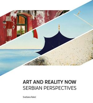 ART AND REALITY NOW: SERBIAN PERSPECTIVES