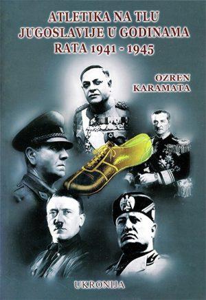ATLETIKA NA TLU JUGOSLAVIJE U GODINAMA RATA 1941 - 1945.