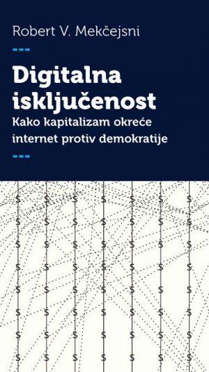 DIGITALNA ISKLJUČENOST - KAKO KAPITALIZAM OKREĆE INTERNET PROTIV DEMOKRATIJE