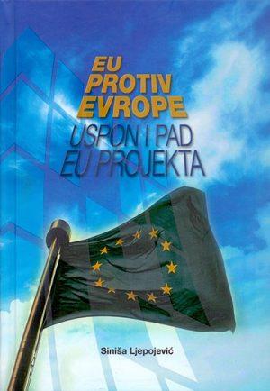 EU PROTIV EVROPE - USPON I PAD EU PROJEKTA