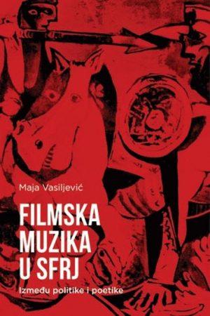 FILMSKA MUZIKA U SFRJ: IZMEĐU POLITIKE I POETIKE