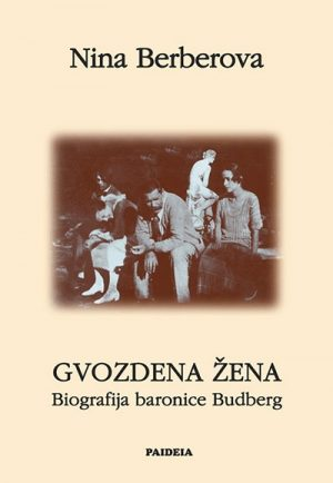 GVOZDENA ŽENA (biografija baronice Budberg)