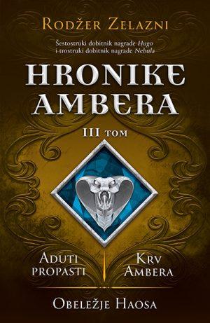 HRONIKE AMBERA – III TOM: ADUTI PROPASTI/KRV AMBERA/OBELEŽJE HAOSA