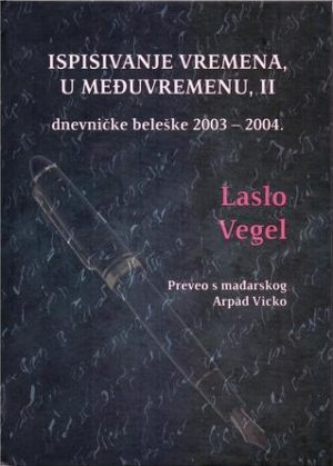 ISPISIVANJE VREMENA, U MEĐUVREMENU. 2, DNEVNIČKE BELEŠKE 2003-2004