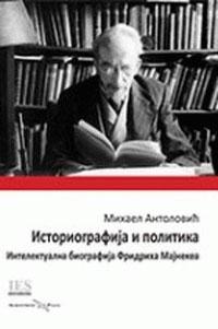 ISTORIOGRAFIJA I POLITIKA: INTELEKTUALNA BIOGRAFIJA FRIDRIHA MAJNEKEA