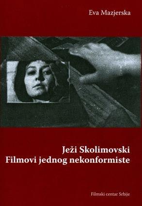 JEŽI SKOLIMOVSKI: FILMOVI JEDNOG NEKOMFORMISTE