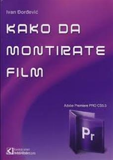 KAKO DA MONTIRATE FILM - ADOBE PREMIERE PRO CS5.5