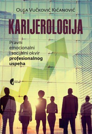 KARIJEROLOGIJA: PRAVNI, EMOCIONALNI I SOCIJALNI OKVIR PROFESIONALNOG USPEHA