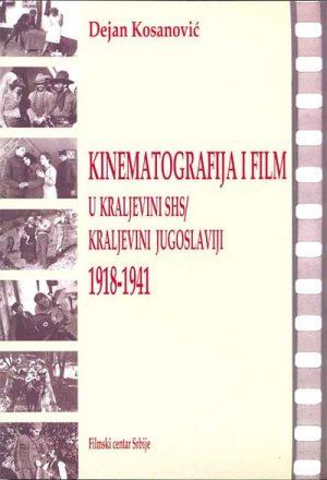 KINEMATOGRAFIJA I FILM U KRALJEVINI SHS / KRALJEVINI JUGOSLAVIJI 1918-1941