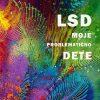 LSD, MOJE PROBLEMATIČNO DETE