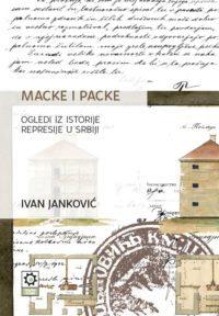 MACKE I PACKE: OGLEDI IZ ISTORIJE REPRESIJE U SRBIJI