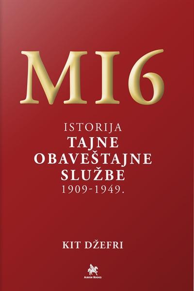 MI6 - Istorija Tajne obaveštajne službe 1909-1949.