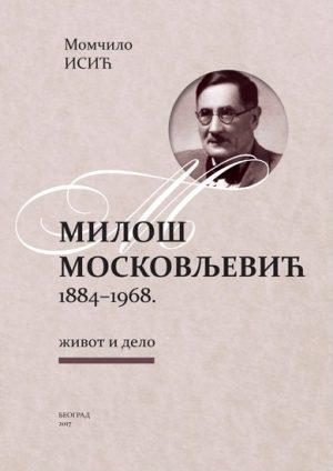 MILOŠ MOSKOVLJEVIĆ 1884-1968. ŽIVOT I DELO