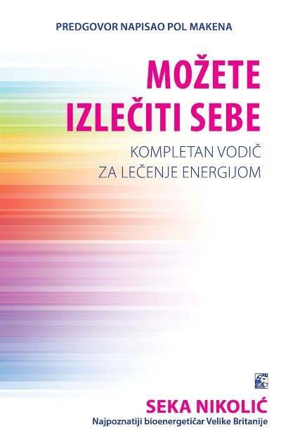 MOŽETE IZLEČITI SEBE - Kompletan vodič za lečenje energijom