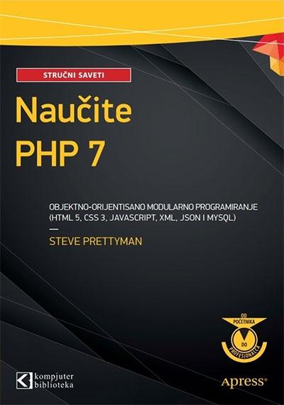 NAUČITE PHP 7 OBJEKTNO - ORIJENTISANO MODULARNO PROGRAMIRANJE (HTML 5, CSS 3, JAVASCRIPT, XML)