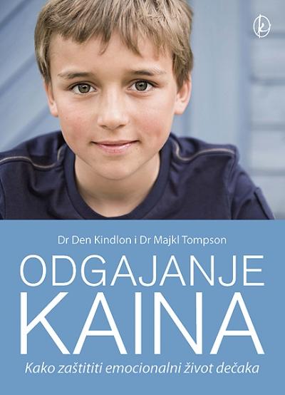 ODGAJANJE KAINA - Kako zaštititi emocionalni život dečaka
