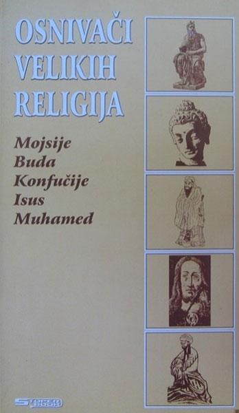 OSNIVAČI VELIKIH RELIGIJA - MOJSIJE, BUDA, KONFUČIJE, ISUS, MUHAMED