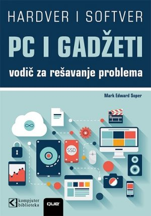 PC I GADŽETI - Vodič za rešavanje problema i popravljanje po principu Uradi sam