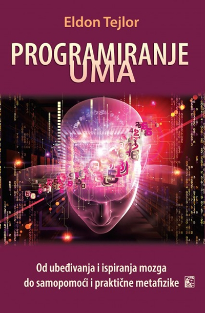 PROGRAMIRANJE UMA - od ubeđivanja i ispiranja mozga do samopomoći i praktične metafizike