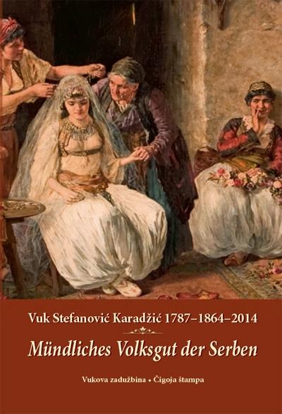 SRPSKA USMENA NARODNA BAŠTINA - MÜNDLICHES VOLKSGUT DER SERBEN - VUK STEFANOVIĆ KARADŽIĆ 1787-1864-2014