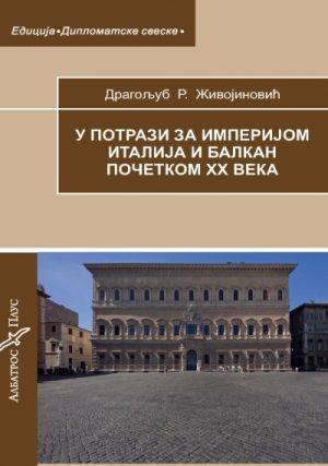 U POTRAZI ZA IMPERIJOM - Italija i Balkan početkom XX veka