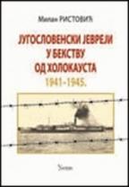 U POTRAZI ZA UTOČIŠTEM: JUGOSLOVENSKI JEVREJI U BEKSTVU OD HOLOKAUSTA 1941-1945