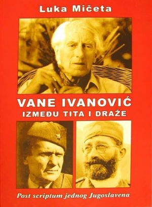 VANE IVANOVIĆ (IZMEĐU TITA I DRAŽE)