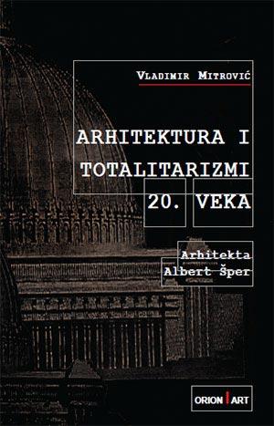 ARHITEKTURA I TOTALITARIZMI 20. VEKA: ALBERT ŠPER