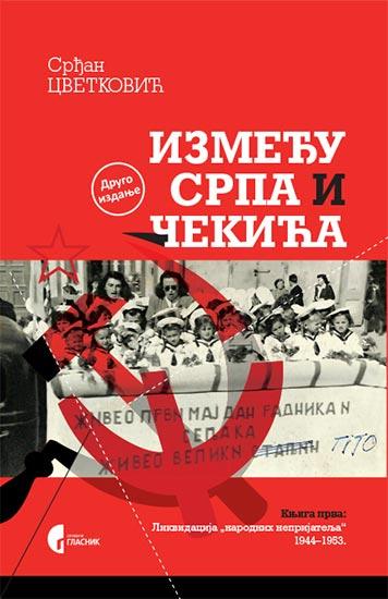 """IZMEĐU SRPA I ČEKIĆA: LIKVIDACIJA """"NARODNIH NEPRIJATELJA"""" 1944-1953. - KNJIGA 1"""