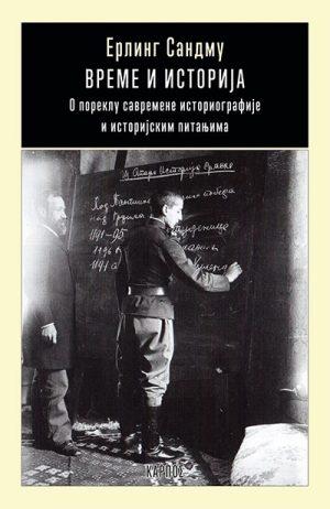 VREME I ISTORIJA: O POREKLU SAVREMENE ISTORIOGRAFIJE I ISTORIJSKIM PITANJIMA