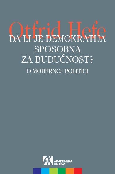 DA LI JE DEMOKRATIJA SPOSOBNA ZA BUDUĆNOST?: O MODERNOJ POLITICI