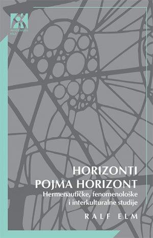 HORIZONTI POJMA HORIZONT: HERMENEUTIČKE, FENOMENOLOŠKE I INTERKULTURALNE STUDIJE