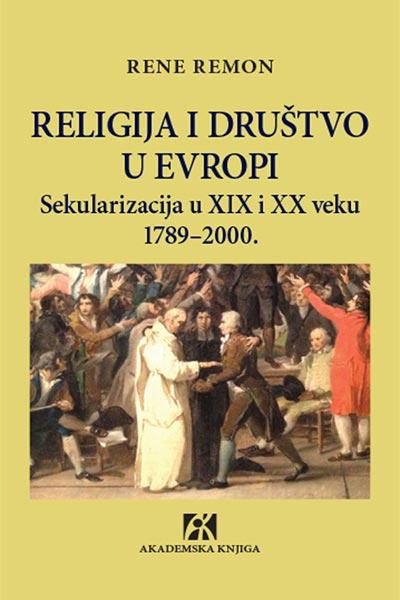RELIGIJA I DRUŠTVO U EVROPI: SEKULARIZACIJA U XIX I XX VEKU 1789-2000.