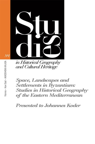 SPACE, LANDSCAPES AND SETTLEMENTS IN BYZANTIUM: STUDIES IN HISTORICAL GEOGRAPHY OF THE EASTERN MEDITERRANEAN