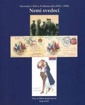 NEMI SVEDOCI: SAVEZNICI I SRBI U VELIKOM RATU 1914-1915