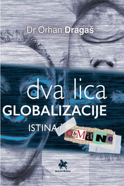 Dva Lica Globalizacije: Istina I Obmane - 2. Dopunjeno Izdanje