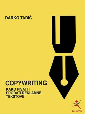COPYWRITING: KAKO PISATI I PRODATI REKLAMNE TEKSTOVE
