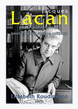JACQUES LACAN: PRIKAZ JEDNOG ŽIVOTA I ISTORIJA JEDNOG SISTEMA MIŠLJENJA