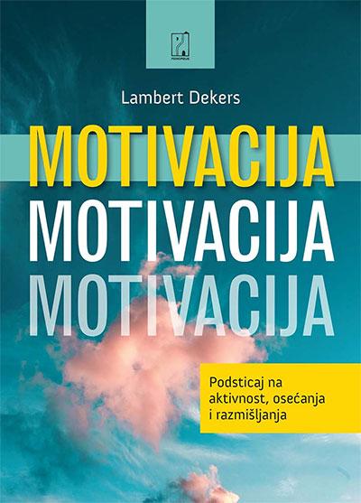 Motivacija: podsticaj na aktivnost, osećanja i razmišljanja