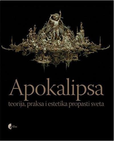 Apokalipsa - teorija, praksa i estetika propasti sveta