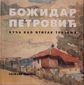 Božidar Petrović - kuća kao otisak trajanja