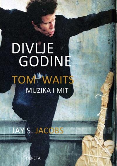 Divlje godine: tom waits, muzika i mit