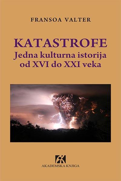 Katastrofe: jedna kulturna istorija od XVI do XXI veka