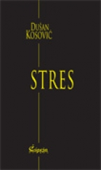 Stres (izabrana dela Dušana Kosovića, knjiga II)
