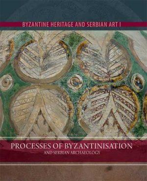 Vizantijsko nasleđe - Processes of Byzantinisation and Serbian Archaeology