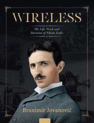 Wireless: The Life, Work and Doctrine of Nikola Tesla