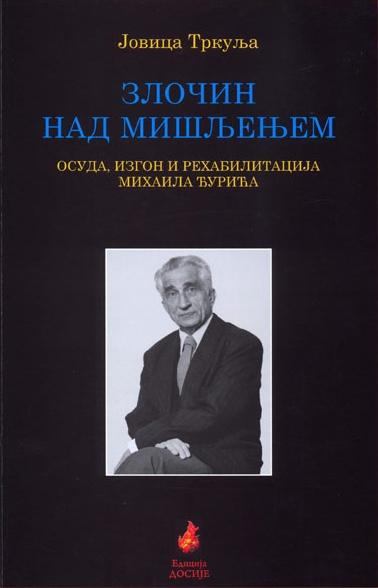 Zločin nad mišljenjem - osuda, izgon i rehabilitacija Mihaila Đurića