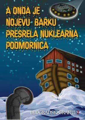 A onda je Nojevu barku presrela nuklearna podmornica
