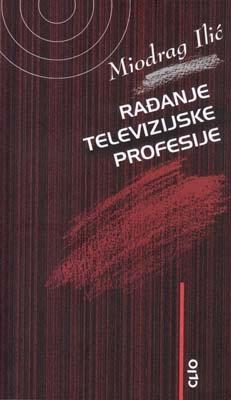 Rađanje televizijske profesije – televizija Beograd