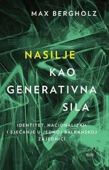 Nasilje kao generativna sila: identitet, nacionalizam i sjećanje u jednoj balkanskoj zajednici